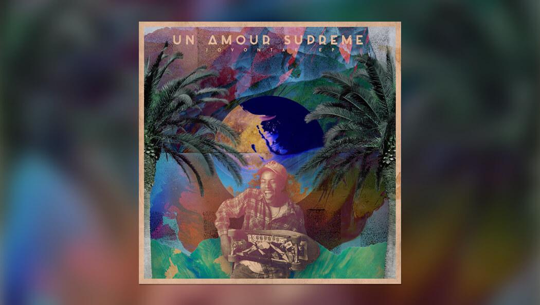 sameer-ahmad-un-amour-supreme-jovontae-ep